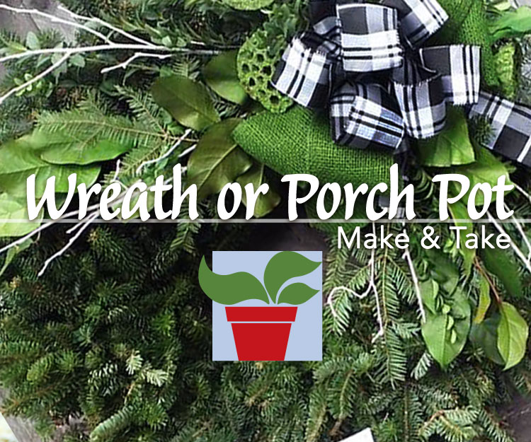 SOLD OUT Wreath or Porch Pot Workshop