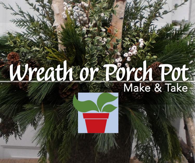 SOLD OUT Wreath or Porch Pot Workshop